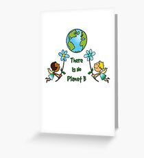 There Is No Planet B.. Greeting Card