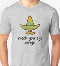 Check your Ego, Amigo- Motivational Sayings Unisex T-Shirt