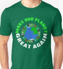 Make Our Planet Great Again Unisex T-Shirt