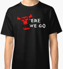 'ERE WE GO Classic T-Shirt