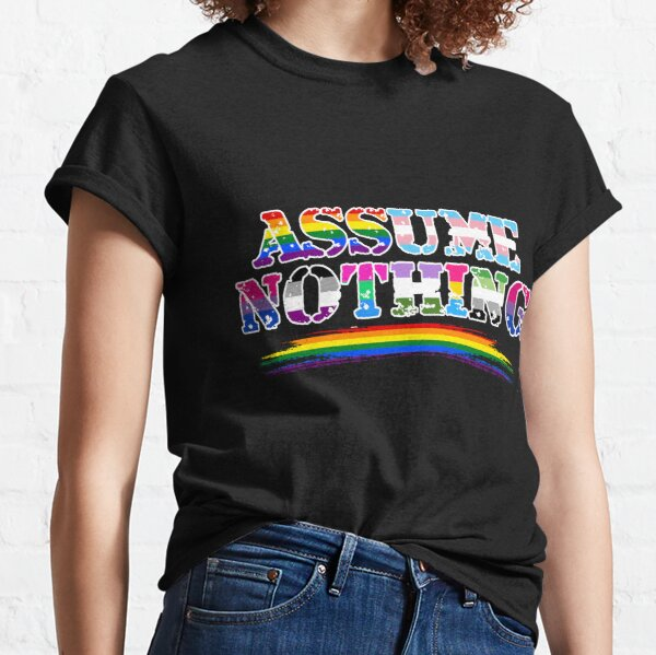 Assume Nothing - Queer Pride Classic T-Shirt