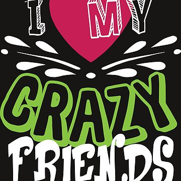 I Love My Crazy Friend T Shirt by Teestart