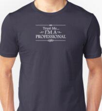 Trust Me I'm a Professional Unisex T-Shirt