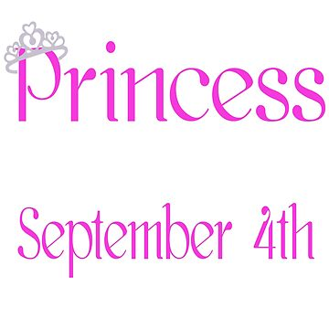 A Princess Is Born On September 4th Funny Birthday  by matt76c