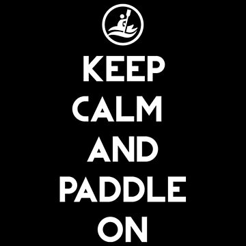 Keep Calm And Paddle by emilyajhonson