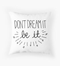 Don't Dream It, Be it Kissen