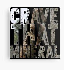 Do You Crave That Mineral? Metal Print