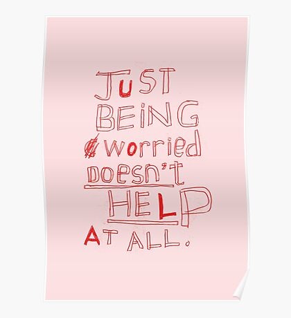 JUST BEING WORRIED DOESN'T HELP AT ALL Poster