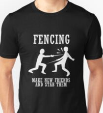Fencing Make New Friends And Stab Them Unisex T-Shirt