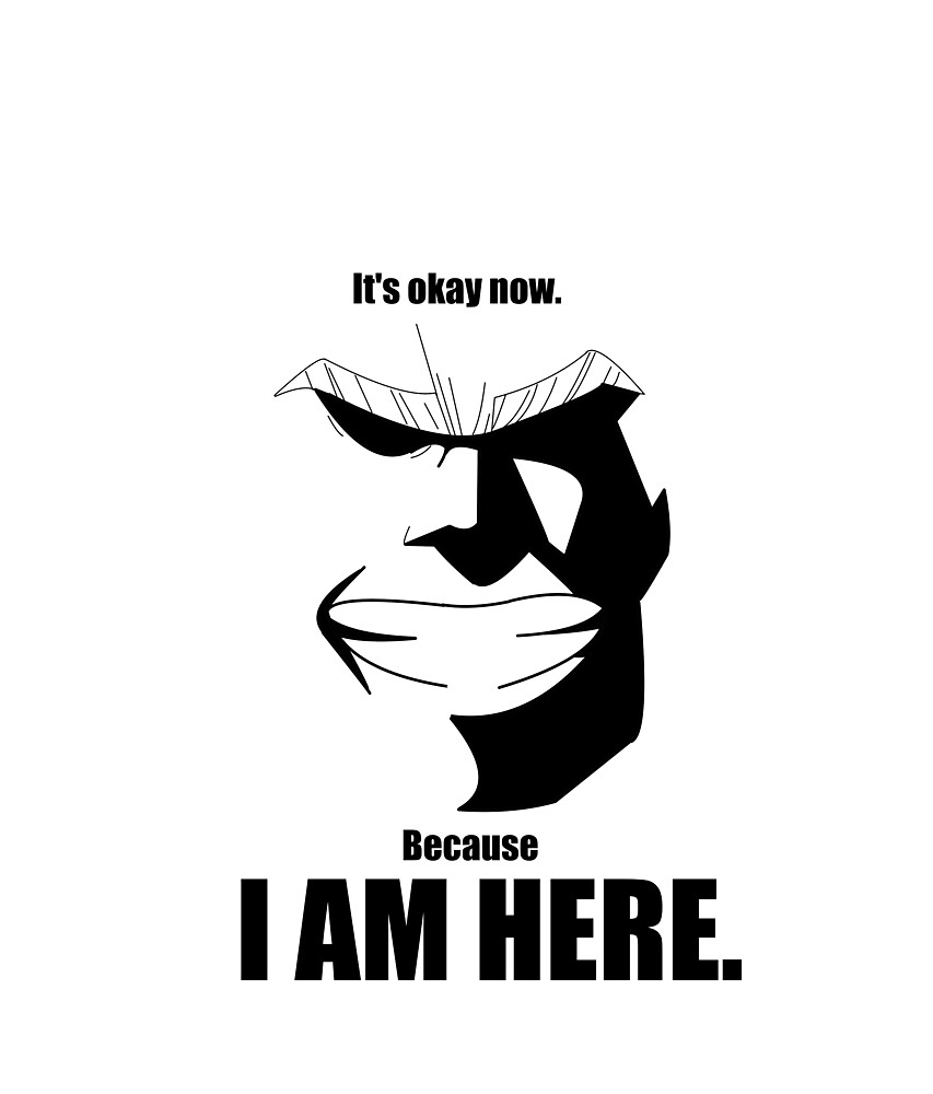 I Am Here Quote All Might By Dannphan29 Redbubble