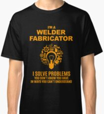 WELDER FABRICATOR Classic T-Shirt