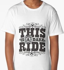 This is a dark ride Long T-Shirt