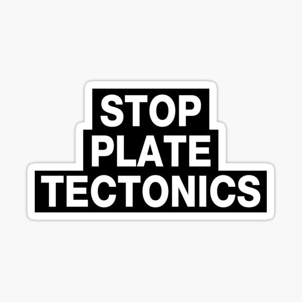 STOP PLATE TECTONICS Sticker