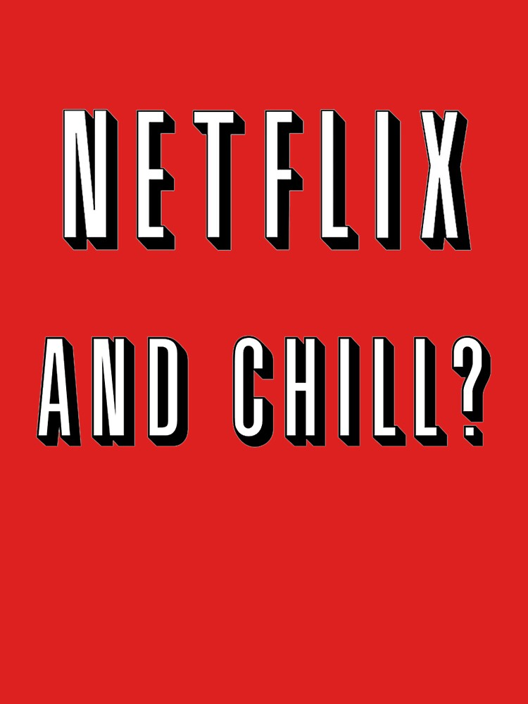 Netflix and chill? | Unisex T-Shirt