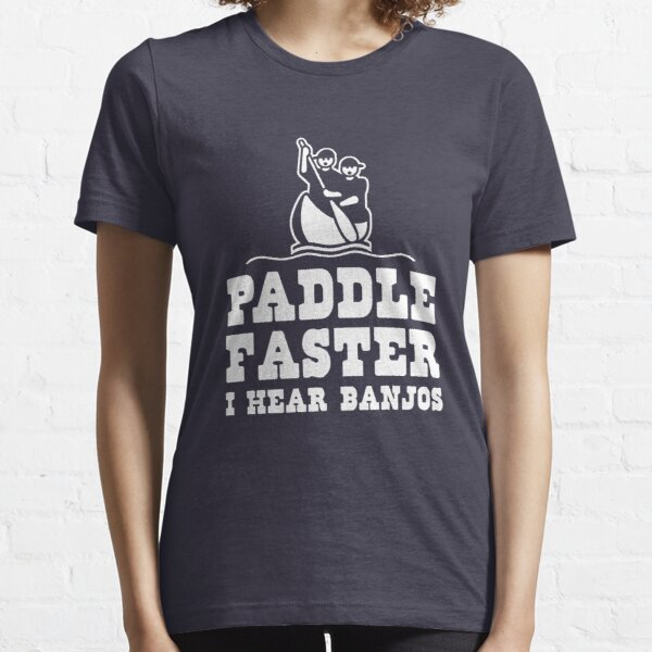 Paddle faster I hear banjos Essential T-Shirt