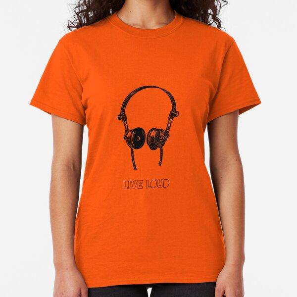 Live loud Classic T-Shirt