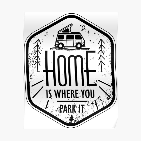 Home is where you park it vanlife camper art black on white Poster