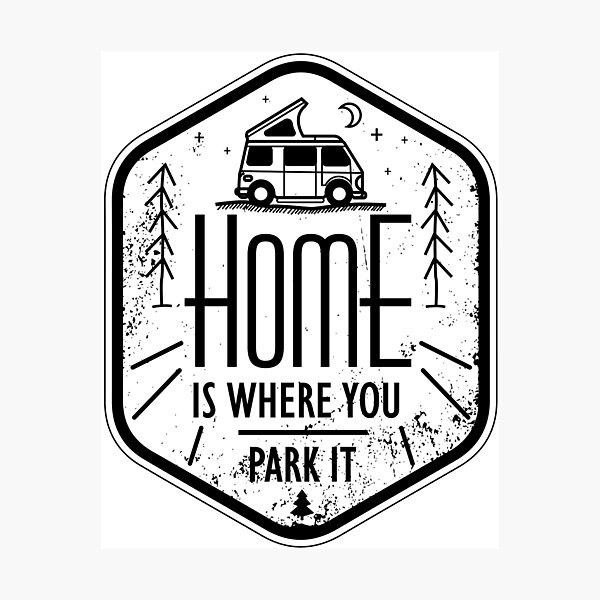 Home is where you park it vanlife camper art black on white Fotodruck