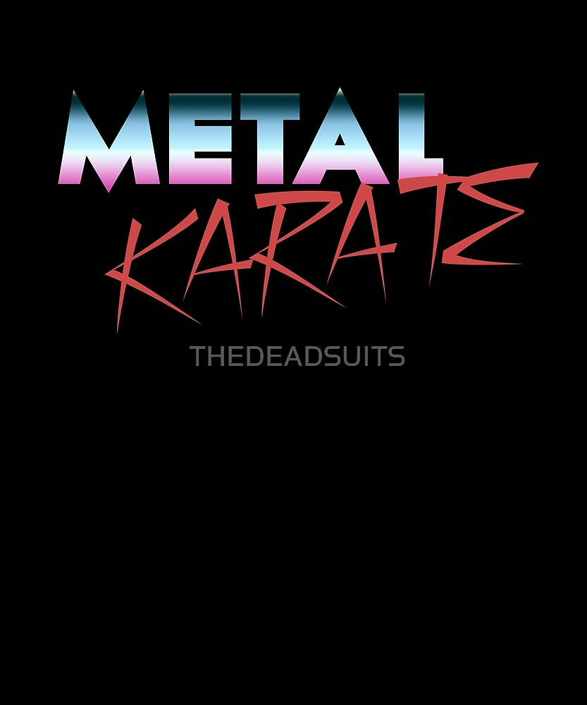 METAL KARATE by THEDEADSUITS