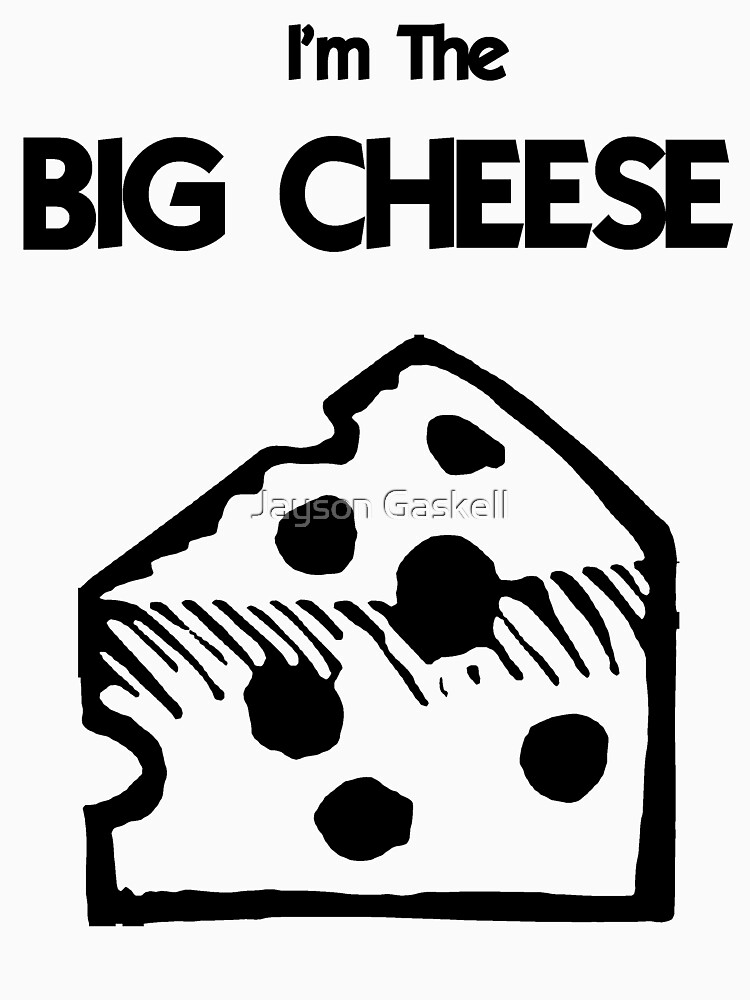 I'm The BIG CHEESE by JaysonGaskell