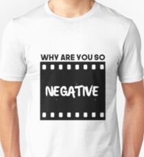 Why Are You So Negative Unisex T-Shirt