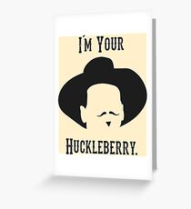 Tombstone: I'm Your Huckleberry Greeting Card