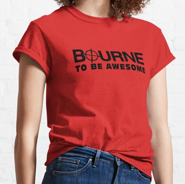 Bourne to be awesome Classic T-Shirt