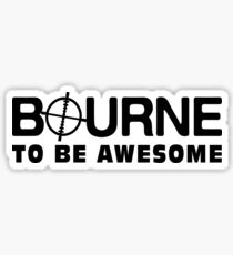 Bourne to be awesome Sticker