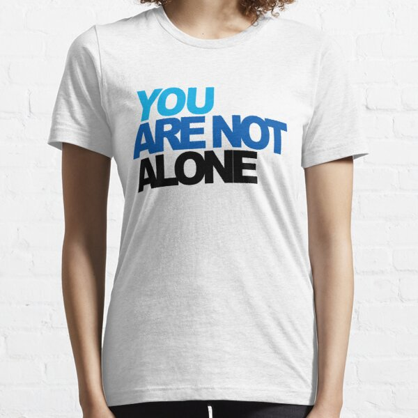 You Are Not Alone - Dear Evan Hansen Essential T-Shirt