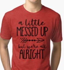 A Little Messed Up But We're All Alright Tri-blend T-Shirt