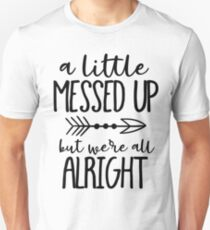 A Little Messed Up But We're All Alright Unisex T-Shirt
