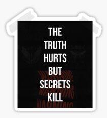 THE TRUTH HURTS BUT SECRETS KILL Sticker