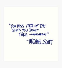 """You miss 100% of the shots you don't take. -Wayne Gretzky"" -Michael Scott Art Print"