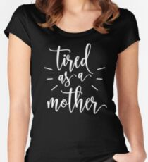 Tired As A Mother Shirt and Gifts for Moms Women's Fitted Scoop T-Shirt