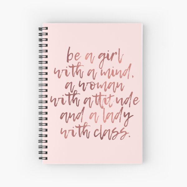 Be a girl with a mind, a woman with attitude, and a lady with class Spiral Notebook