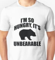 I'm So Hungry, It's Unbearable T-Shirt