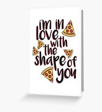 I'm In Love With Pizza Greeting Card