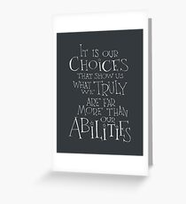 It is our choices Greeting Card