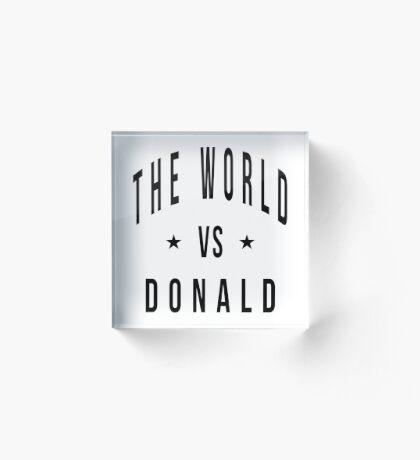 The world vs donald Acrylic Block