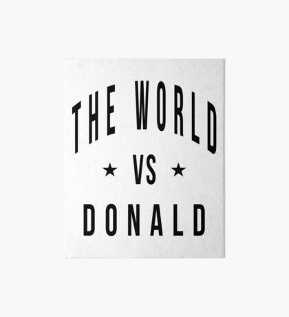 The world vs donald Art Board