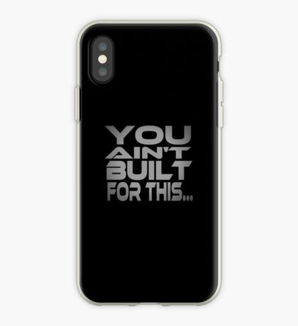 You Ain't Built For This... iPhone Case