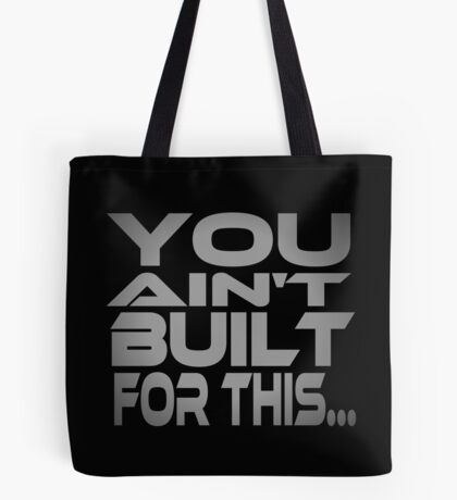 You Ain't Built For This... Tote Bag