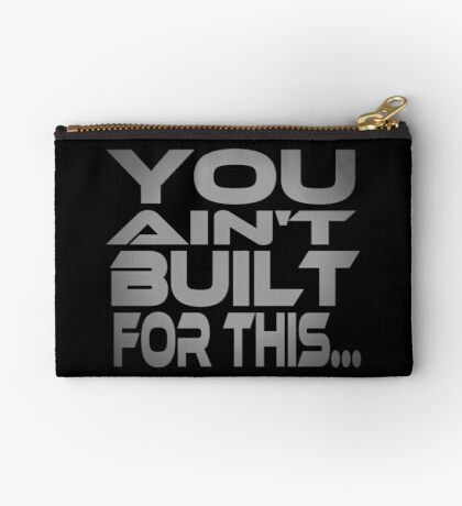 You Ain't Built For This... Studio Pouch
