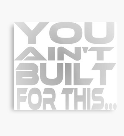 You Ain't Built For This... Metal Print