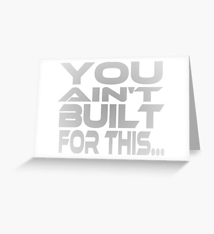 You Ain't Built For This... Greeting Card