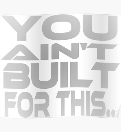 You Ain't Built For This... Poster