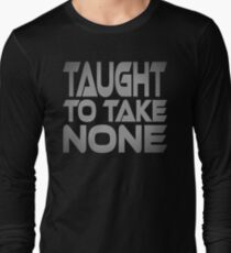 Taught to Take None Long Sleeve T-Shirt