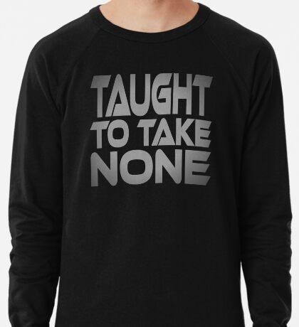 Taught to Take None Lightweight Sweatshirt