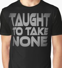Taught to Take None Graphic T-Shirt