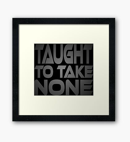 Taught to Take None Framed Print